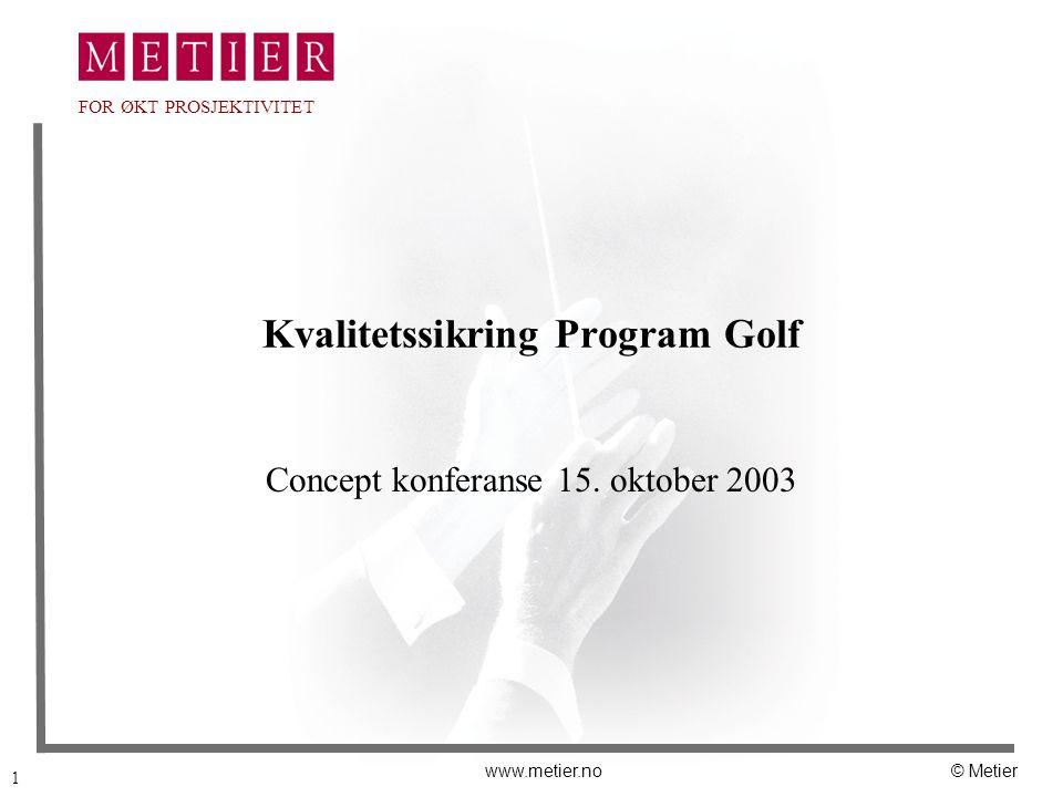 1 www.metier.no© Metier FOR ØKT PROSJEKTIVITET Kvalitetssikring Program Golf Concept konferanse 15. oktober 2003