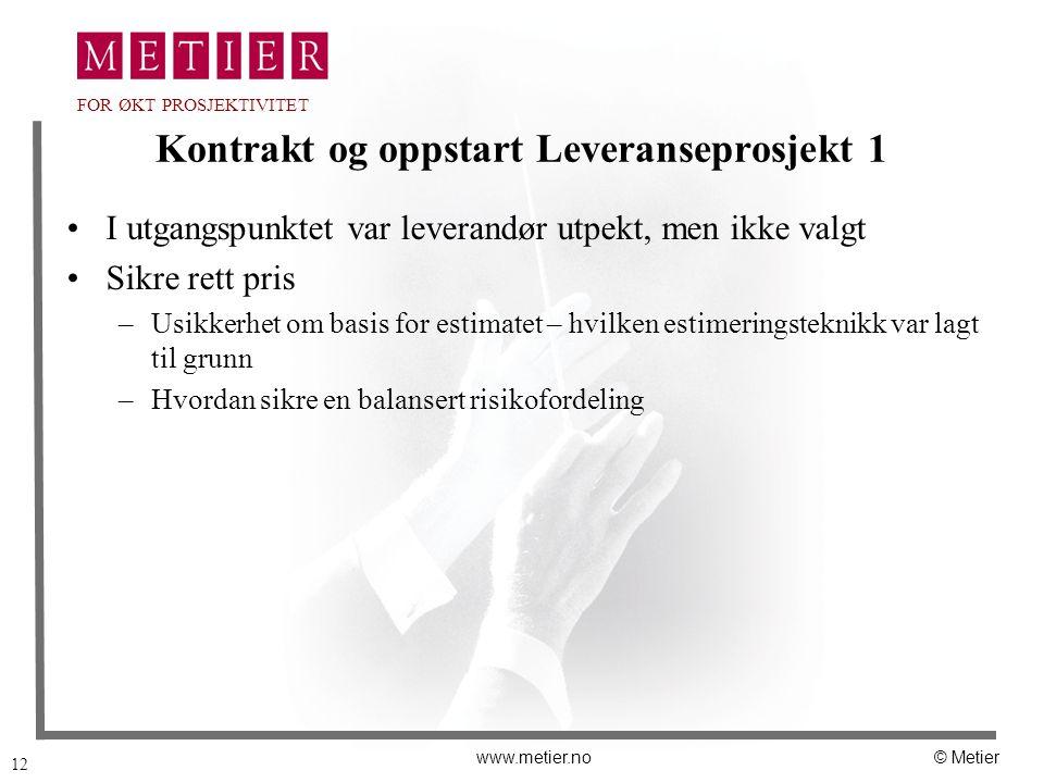 12 www.metier.no© Metier FOR ØKT PROSJEKTIVITET Kontrakt og oppstart Leveranseprosjekt 1 I utgangspunktet var leverandør utpekt, men ikke valgt Sikre