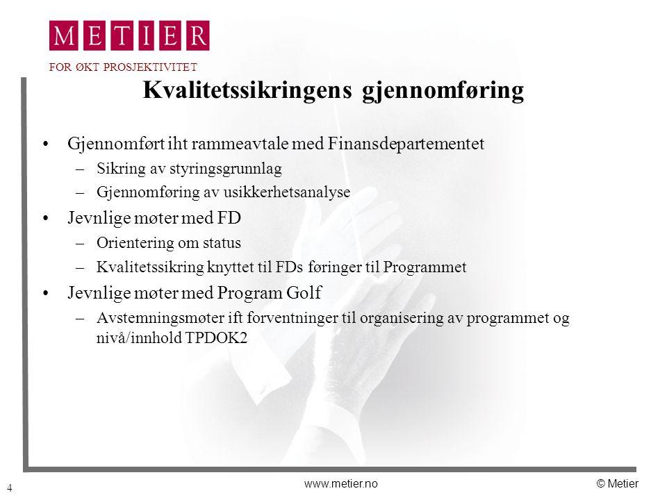 4 www.metier.no© Metier FOR ØKT PROSJEKTIVITET Kvalitetssikringens gjennomføring Gjennomført iht rammeavtale med Finansdepartementet –Sikring av styri