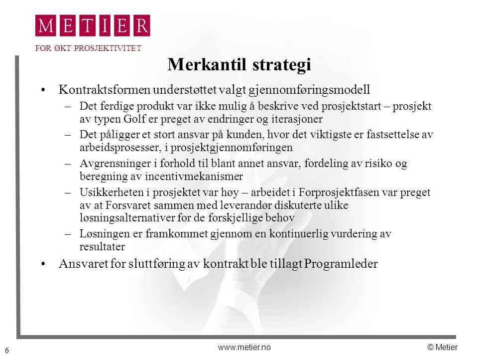 6 www.metier.no© Metier FOR ØKT PROSJEKTIVITET Merkantil strategi Kontraktsformen understøttet valgt gjennomføringsmodell –Det ferdige produkt var ikk
