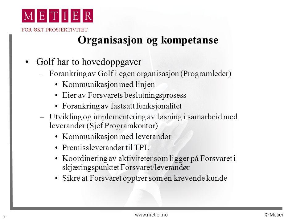 7 www.metier.no© Metier FOR ØKT PROSJEKTIVITET Organisasjon og kompetanse Golf har to hovedoppgaver –Forankring av Golf i egen organisasjon (Programle