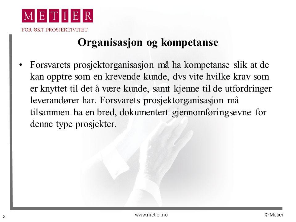 8 www.metier.no© Metier FOR ØKT PROSJEKTIVITET Organisasjon og kompetanse Forsvarets prosjektorganisasjon må ha kompetanse slik at de kan opptre som e