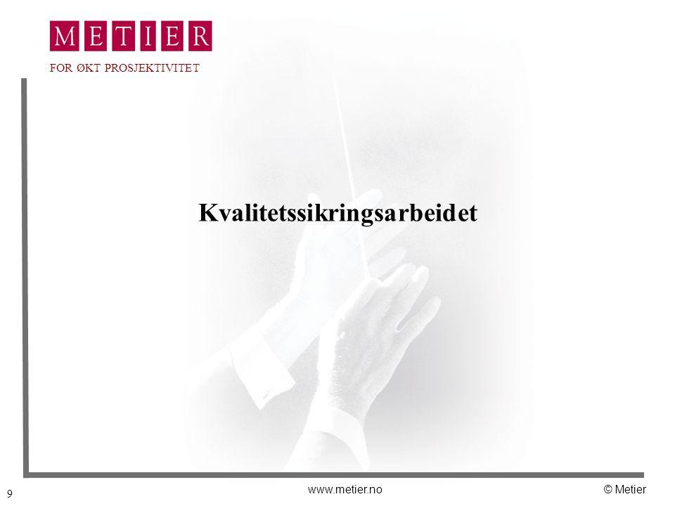 9 www.metier.no© Metier FOR ØKT PROSJEKTIVITET Kvalitetssikringsarbeidet