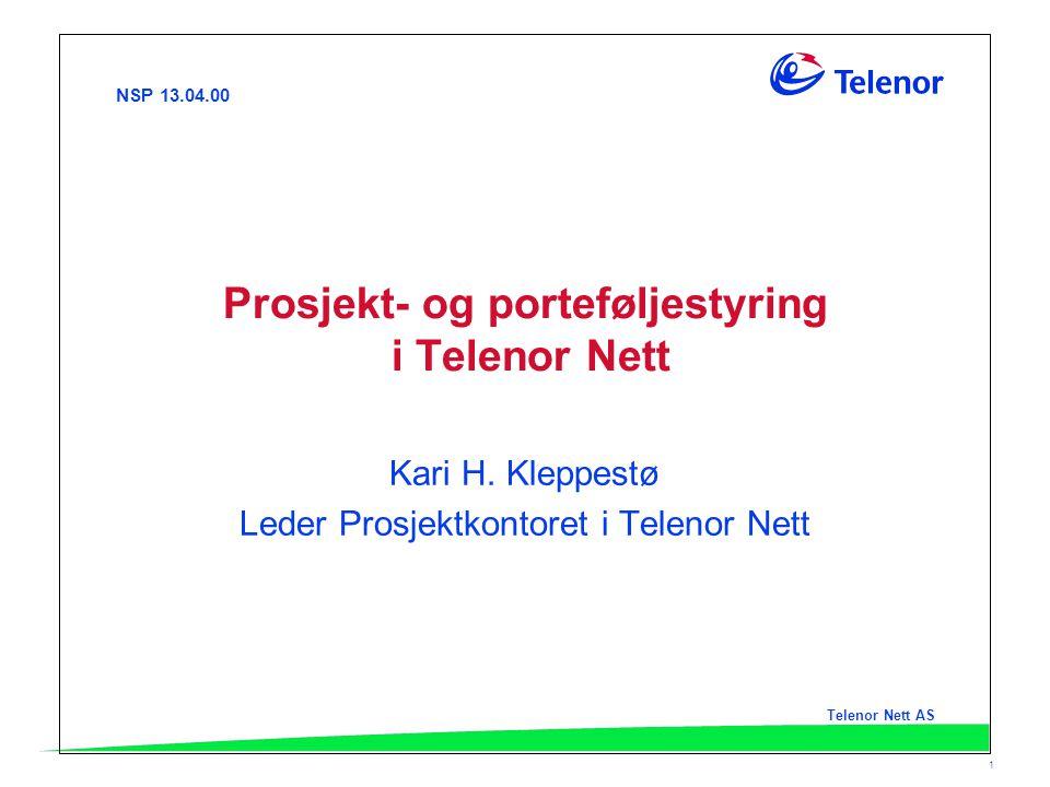 NSP 13.04.00 Telenor Nett AS 1 Prosjekt- og porteføljestyring i Telenor Nett Kari H. Kleppestø Leder Prosjektkontoret i Telenor Nett