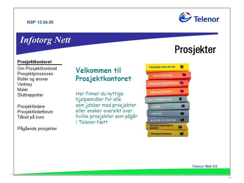 NSP 13.04.00 Telenor Nett AS 11 Velkommen til Prosjektkontoret Her finner du nyttige hjelpemidler for alle som jobber med prosjekter eller ønsker over