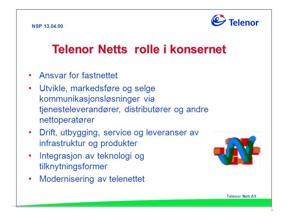 NSP 13.04.00 Telenor Nett AS 3 Telenor Netts rolle i konsernet Ansvar for fastnettet Utvikle, markedsføre og selge kommunikasjonsløsninger via tjenest
