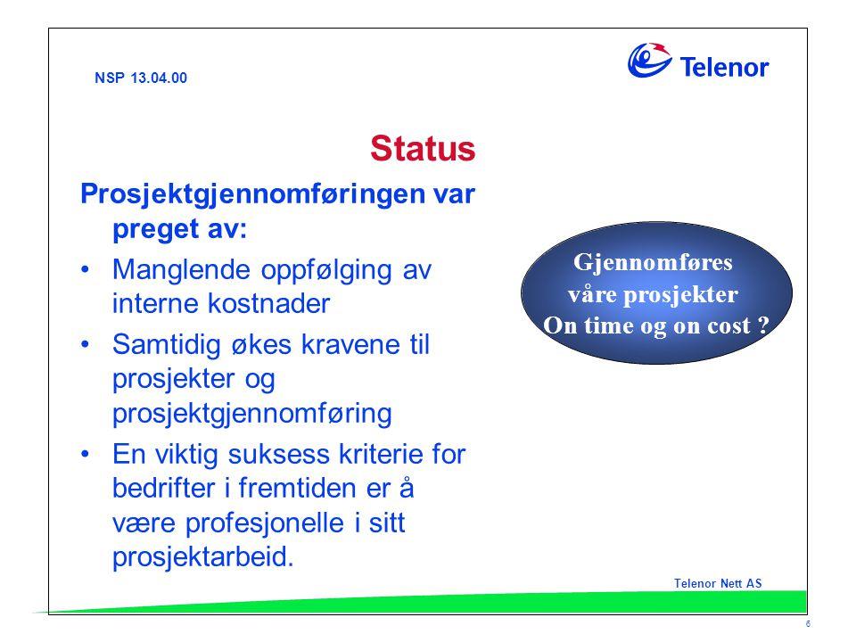 NSP 13.04.00 Telenor Nett AS 6 Status Prosjektgjennomføringen var preget av: Manglende oppfølging av interne kostnader Samtidig økes kravene til prosj