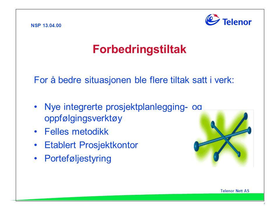 NSP 13.04.00 Telenor Nett AS 7 Forbedringstiltak For å bedre situasjonen ble flere tiltak satt i verk: Nye integrerte prosjektplanlegging- og oppfølgi