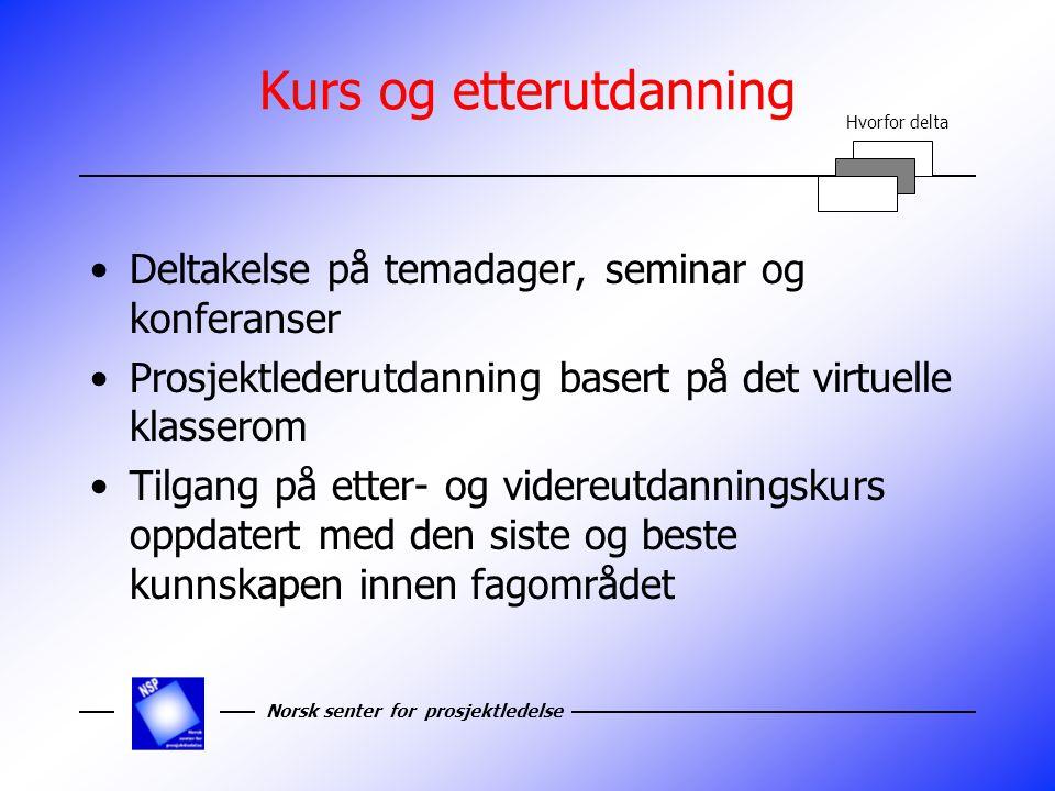 Norsk senter for prosjektledelse Kurs og etterutdanning Deltakelse på temadager, seminar og konferanser Prosjektlederutdanning basert på det virtuelle klasserom Tilgang på etter- og videreutdanningskurs oppdatert med den siste og beste kunnskapen innen fagområdet Hvorfor delta