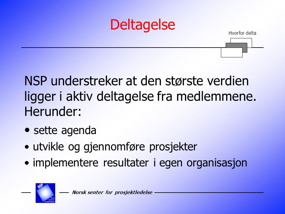 Norsk senter for prosjektledelse Identifiserte forskningsområder  Styring av IT prosjekt  Informasjonsdeling, bruk av IKT  Kontrakt  Nye samarbeidsformer, gjennomføringsmodeller og roller  Usikkerhetstyring (Project risk management)  Styring av multiprosjekt  Front-end engineering (tidlig fase)  Implementering  Prosjektlederrollen  Prosjektivitet  Bruk av prosjekt som arbeidsform  Globale prosjekt  Styring av revisjonsstans  Integrasjon mot konstruksjon og design Hvorfor delta