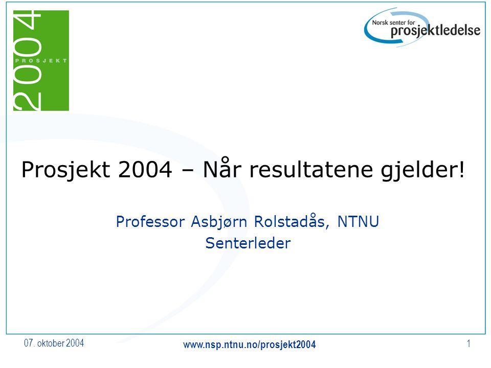 07. oktober 2004 www.nsp.ntnu.no/prosjekt2004 1 Prosjekt 2004 – Når resultatene gjelder! Professor Asbjørn Rolstadås, NTNU Senterleder