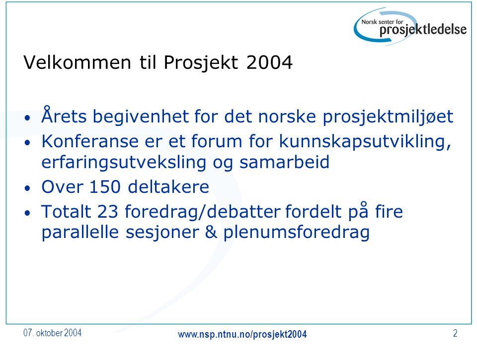 07. oktober 2004 www.nsp.ntnu.no/prosjekt2004 2 Velkommen til Prosjekt 2004 Årets begivenhet for det norske prosjektmiljøet Konferanse er et forum for