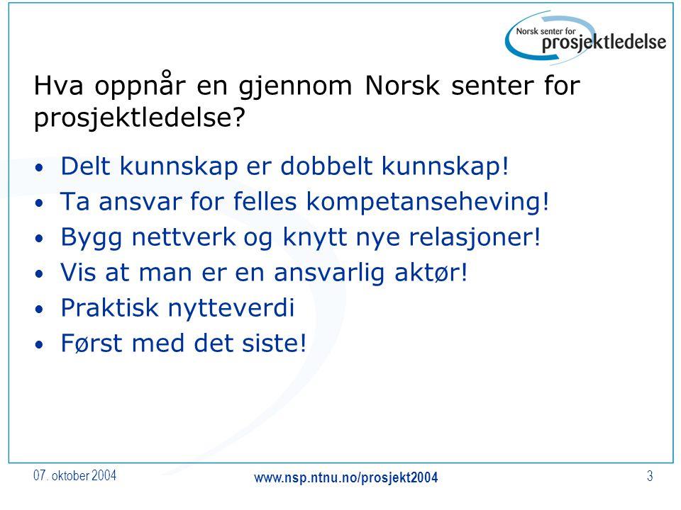 07. oktober 2004 www.nsp.ntnu.no/prosjekt2004 3 Hva oppnår en gjennom Norsk senter for prosjektledelse? Delt kunnskap er dobbelt kunnskap! Ta ansvar f