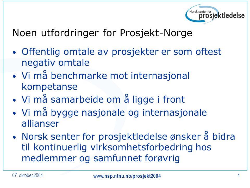 07. oktober 2004 www.nsp.ntnu.no/prosjekt2004 4 Noen utfordringer for Prosjekt-Norge Offentlig omtale av prosjekter er som oftest negativ omtale Vi må