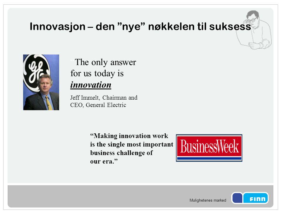 """Mulighetenes marked Innovasjon – den """"nye"""" nøkkelen til suksess """"The only answer for us today is innovation Jeff Immelt, Chairman and CEO, General Ele"""