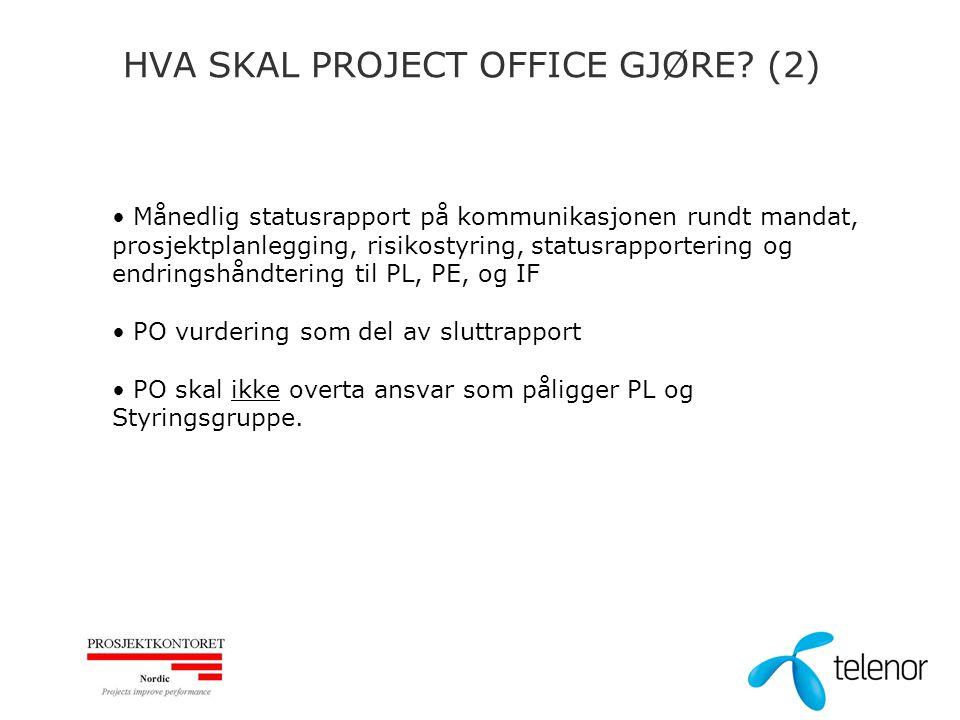HVA SKAL PROJECT OFFICE GJØRE? (2) Månedlig statusrapport på kommunikasjonen rundt mandat, prosjektplanlegging, risikostyring, statusrapportering og e
