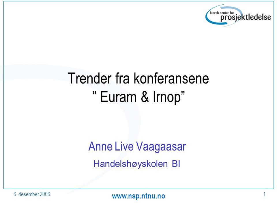 """6. desember 2006 www.nsp.ntnu.no 1 Trender fra konferansene """" Euram & Irnop"""" Anne Live Vaagaasar Handelshøyskolen BI"""