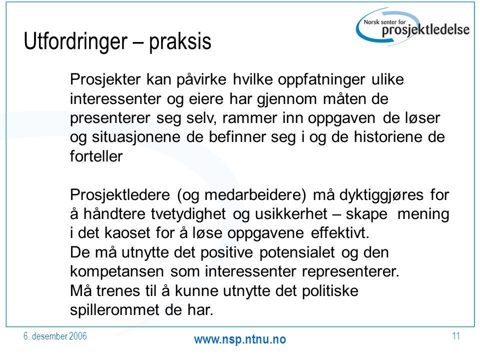 6. desember 2006 www.nsp.ntnu.no 11 Utfordringer – praksis Prosjekter kan påvirke hvilke oppfatninger ulike interessenter og eiere har gjennom måten d