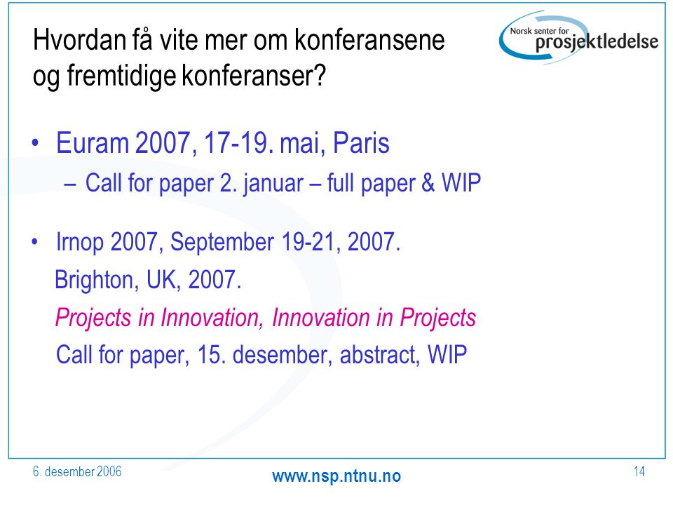 6. desember 2006 www.nsp.ntnu.no 14 Hvordan få vite mer om konferansene og fremtidige konferanser.