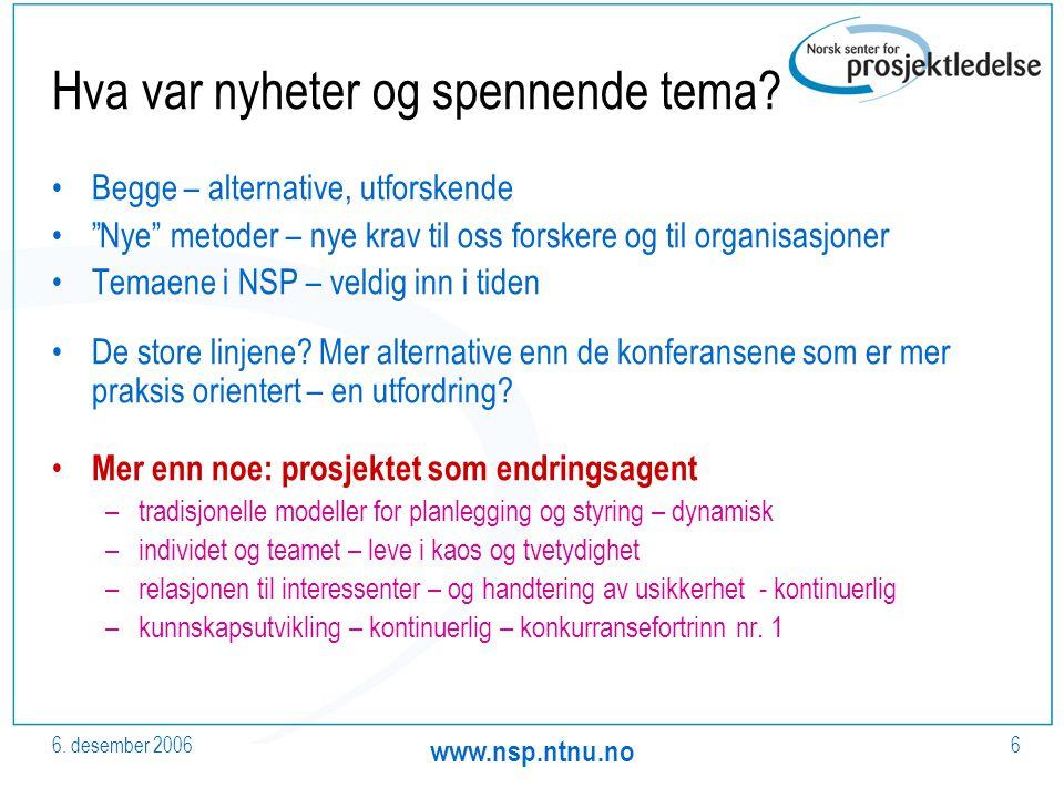 6. desember 2006 www.nsp.ntnu.no 6 Hva var nyheter og spennende tema.