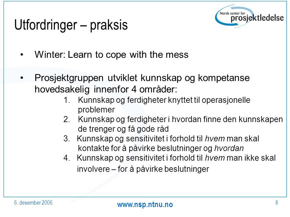 6. desember 2006 www.nsp.ntnu.no 8 Utfordringer – praksis Winter: Learn to cope with the mess Prosjektgruppen utviklet kunnskap og kompetanse hovedsak