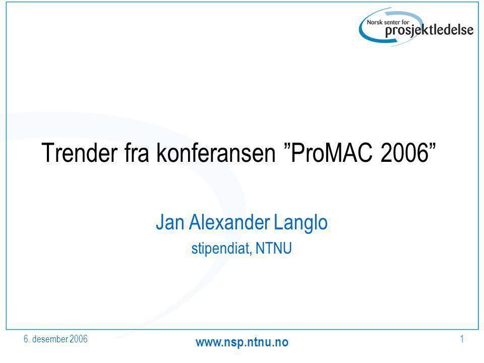 "6. desember 2006 www.nsp.ntnu.no 1 Trender fra konferansen ""ProMAC 2006"" Jan Alexander Langlo stipendiat, NTNU"