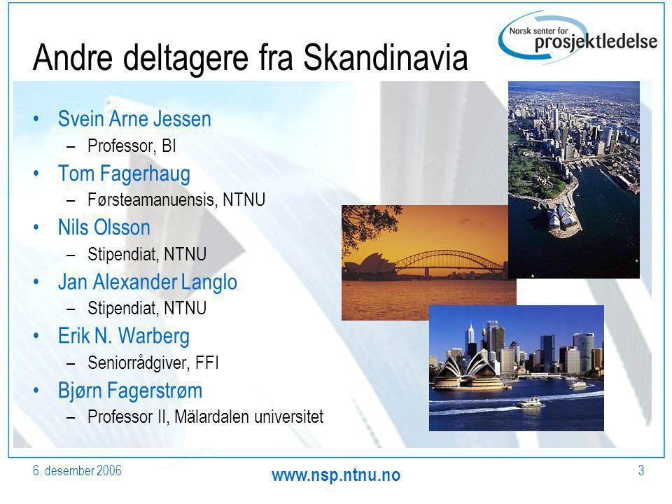 6. desember 2006 www.nsp.ntnu.no 3 Andre deltagere fra Skandinavia Svein Arne Jessen –Professor, BI Tom Fagerhaug –Førsteamanuensis, NTNU Nils Olsson