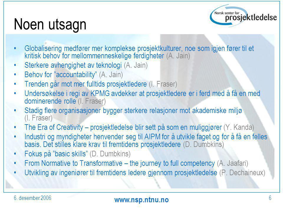 6. desember 2006 www.nsp.ntnu.no 6 Noen utsagn Globalisering medfører mer komplekse prosjektkulturer, noe som igjen fører til et kritisk behov for mel