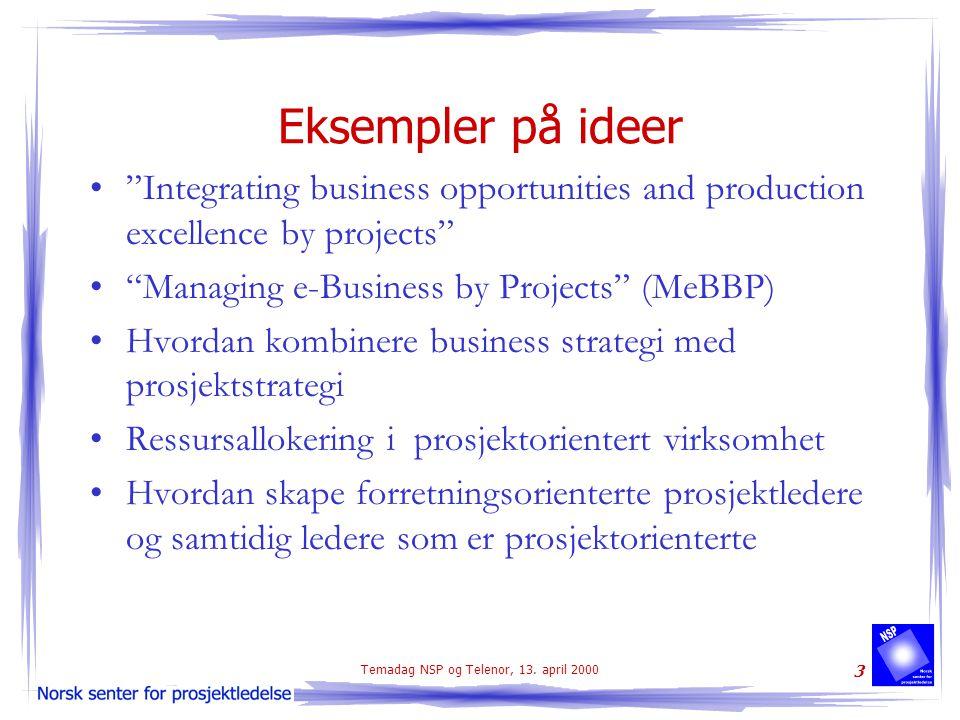 "Temadag NSP og Telenor, 13. april 2000 3 Eksempler på ideer ""Integrating business opportunities and production excellence by projects"" ""Managing e-Bus"