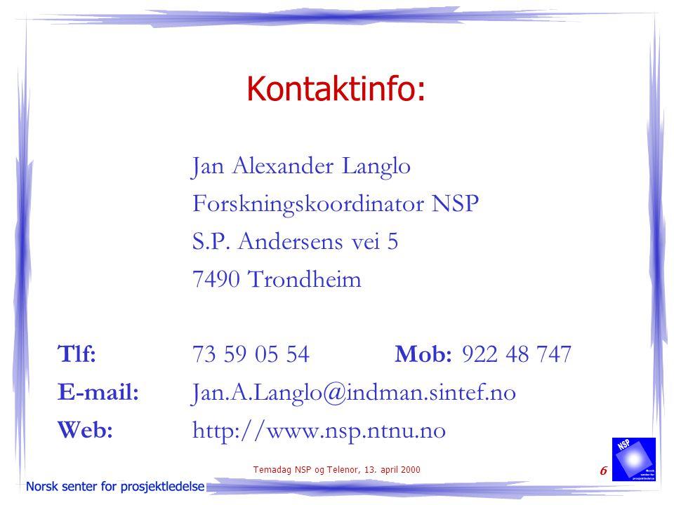 Temadag NSP og Telenor, 13. april 2000 6 Kontaktinfo: Jan Alexander Langlo Forskningskoordinator NSP S.P. Andersens vei 5 7490 Trondheim Tlf:73 59 05