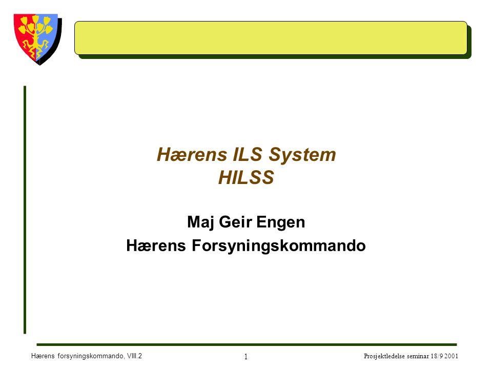 Hærens forsyningskommando, VIII.2 1 Prosjektledelse seminar 18/9 2001 Hærens ILS System HILSS Maj Geir Engen Hærens Forsyningskommando