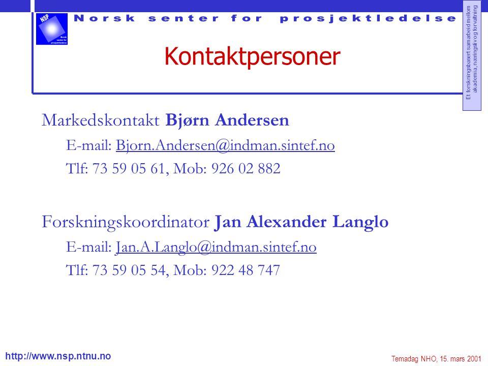 http://www.nsp.ntnu.no Et forskningsbasert samarbeid mellom akademia, næringsliv og forvaltning Kontaktpersoner Markedskontakt Bjørn Andersen E-mail: Bjorn.Andersen@indman.sintef.no Tlf: 73 59 05 61, Mob: 926 02 882 Forskningskoordinator Jan Alexander Langlo E-mail: Jan.A.Langlo@indman.sintef.no Tlf: 73 59 05 54, Mob: 922 48 747 Temadag NHO, 15.