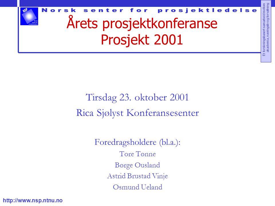 http://www.nsp.ntnu.no Et forskningsbasert samarbeid mellom akademia, næringsliv og forvaltning Årets prosjektkonferanse Prosjekt 2001 Tirsdag 23. okt