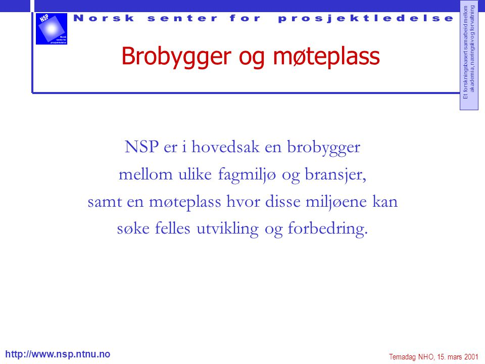 http://www.nsp.ntnu.no Et forskningsbasert samarbeid mellom akademia, næringsliv og forvaltning NSPs forskningsarena