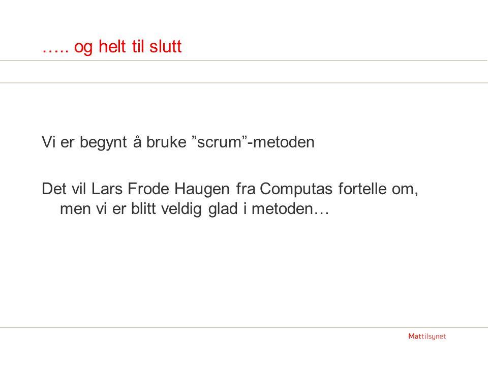 """….. og helt til slutt Vi er begynt å bruke """"scrum""""-metoden Det vil Lars Frode Haugen fra Computas fortelle om, men vi er blitt veldig glad i metoden…"""
