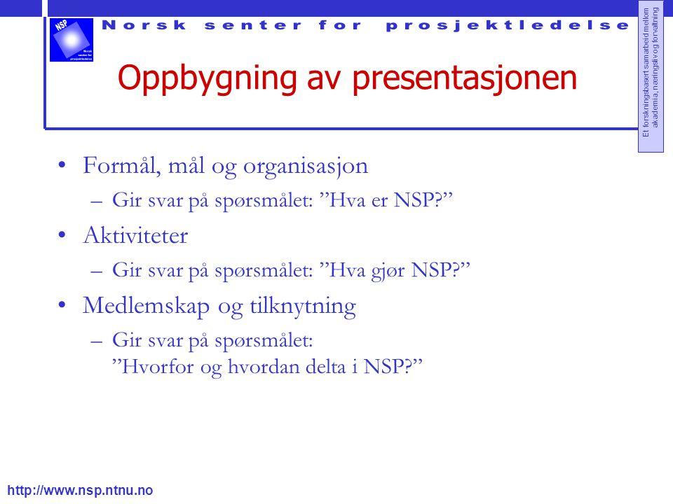 http://www.nsp.ntnu.no Et forskningsbasert samarbeid mellom akademia, næringsliv og forvaltning Oppbygning av presentasjonen Formål, mål og organisasj