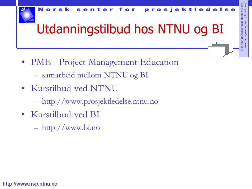 http://www.nsp.ntnu.no Et forskningsbasert samarbeid mellom akademia, næringsliv og forvaltning Utdanningstilbud hos NTNU og BI PME - Project Manageme