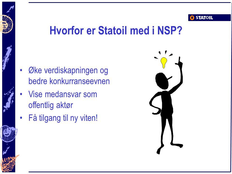 Hvorfor er Statoil med i NSP? Øke verdiskapningen og bedre konkurranseevnen Vise medansvar som offentlig aktør Få tilgang til ny viten!