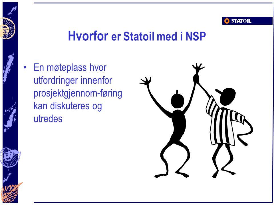 Hvorfor er Statoil med i NSP En møteplass hvor utfordringer innenfor prosjektgjennom-føring kan diskuteres og utredes