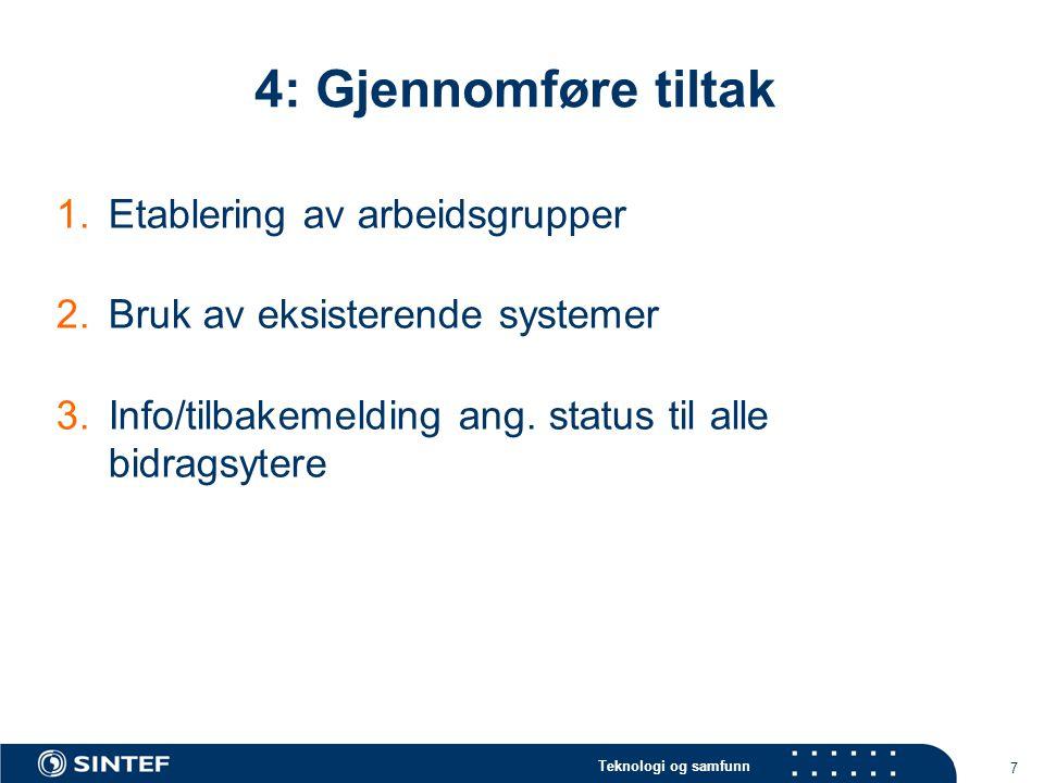 Teknologi og samfunn 7 4: Gjennomføre tiltak 1.Etablering av arbeidsgrupper 2.Bruk av eksisterende systemer 3.Info/tilbakemelding ang. status til alle