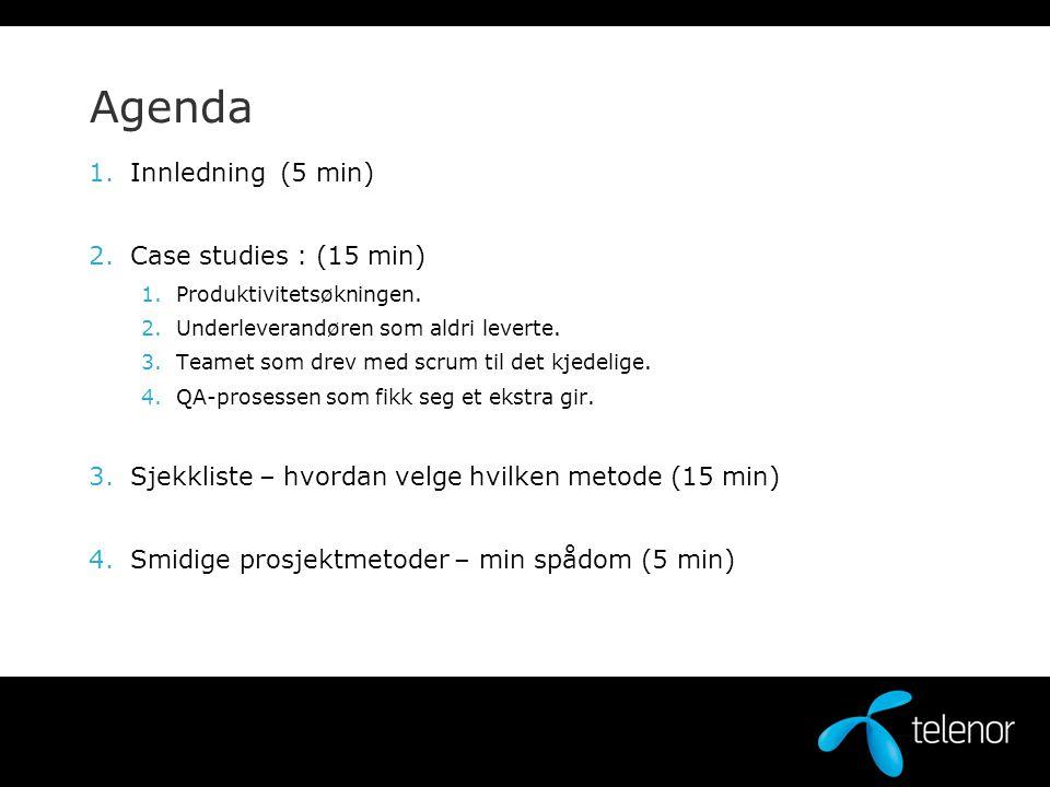 Agenda 1.Innledning (5 min) 2.Case studies : (15 min) 1.Produktivitetsøkningen. 2.Underleverandøren som aldri leverte. 3.Teamet som drev med scrum til