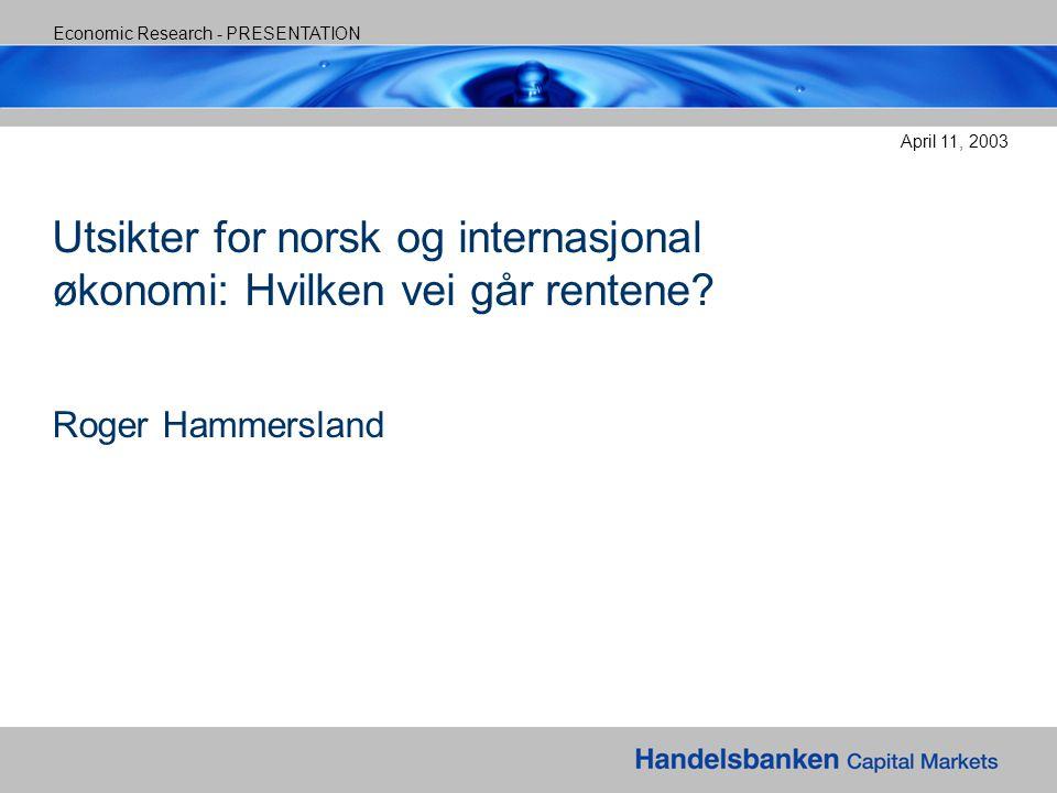 Economic Research - PRESENTATION April 11, 2003 Utsikter for norsk og internasjonal økonomi: Hvilken vei går rentene.