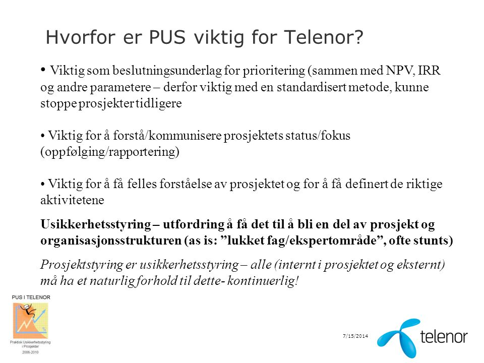 7/15/2014 Hvorfor er PUS viktig for Telenor? Viktig som beslutningsunderlag for prioritering (sammen med NPV, IRR og andre parametere – derfor viktig