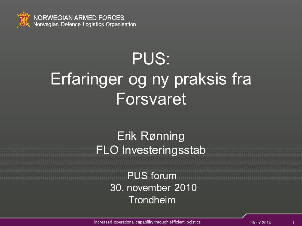 15.07.201411 NORWEGIAN ARMED FORCES Norwegian Defence Logistics Organisation Increased operational capability through efficient logistics Aktiviteter/Leveranser (forts) Konferanse for prosjektledere og prosjektkoordinatorer gjennomført (2008) PRINSIX (Forsvarets felles prosjektstyringssystem) – Rammeverk for hvordan Forsvarets prosjekter skal gjennomføres – Gir råd i forbindelse med styring og gjennomføring – Ny avtale i forbindelse med utdanning i 2011