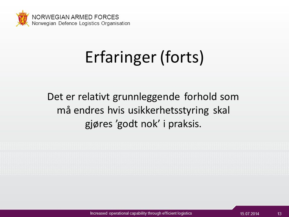 15.07.201412 NORWEGIAN ARMED FORCES Norwegian Defence Logistics Organisation Increased operational capability through efficient logistics Erfaringer S
