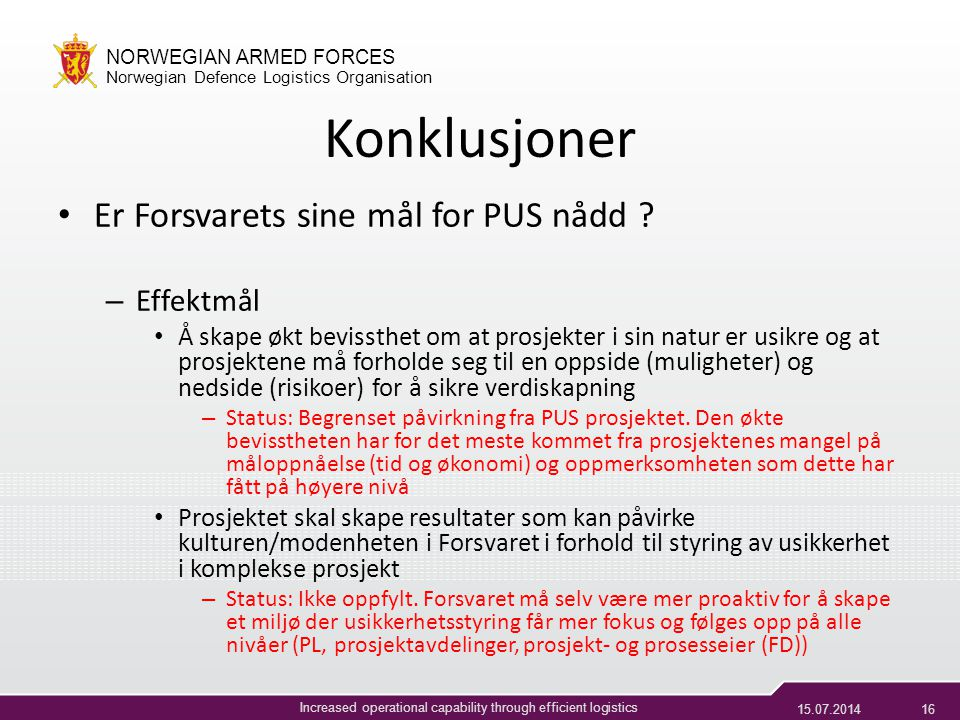 15.07.201415 NORWEGIAN ARMED FORCES Norwegian Defence Logistics Organisation Increased operational capability through efficient logistics Veien videre