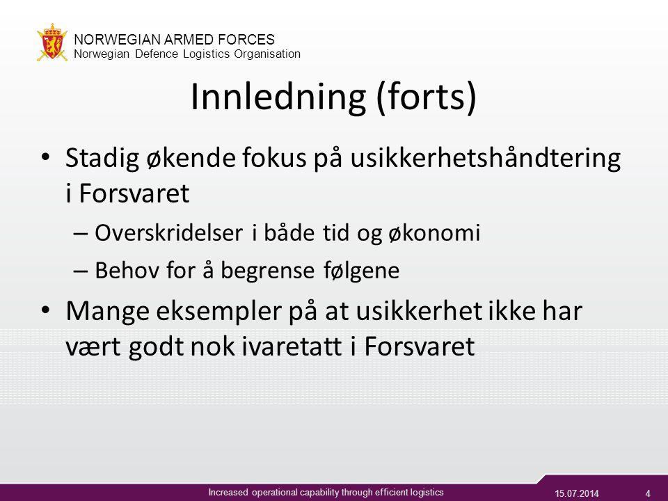 15.07.201414 NORWEGIAN ARMED FORCES Norwegian Defence Logistics Organisation Increased operational capability through efficient logistics 'Ny' praksis Større fokus på usikkerhetshåndtering fra høyere nivå (prosjekteier) =>Bruk av et standard verktøy for styring av usikkerhet (?) Gjennomføring av usikkerhetsanalyser for alle prosjekter i tidlig (konsept/ definisjons) faser – Større fokus på usikkerhet i tid Kvalitetssikring av usikkerhetsanalyser gjennomført i divisjonene av FLO Investeringsstab Videre og tettere oppfølging i anskaffelses/ gjennomføringsfasen av prosjekt