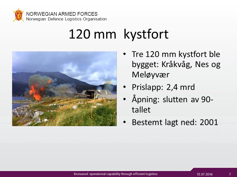 15.07.20146 NORWEGIAN ARMED FORCES Norwegian Defence Logistics Organisation Increased operational capability through efficient logistics 'Wasa' Fakta: