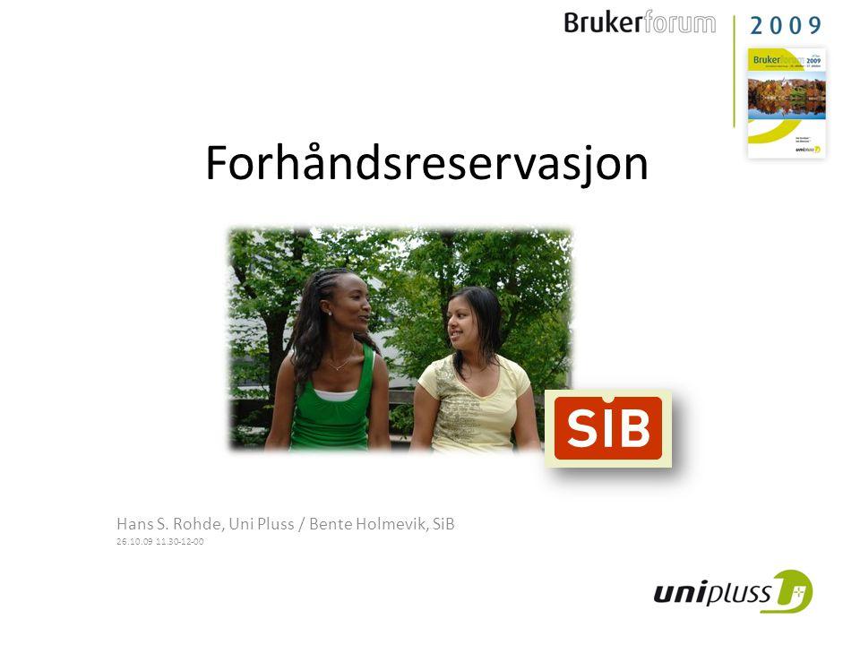 Forhåndsreservasjon Hans S. Rohde, Uni Pluss / Bente Holmevik, SiB 26.10.09 11.30-12-00