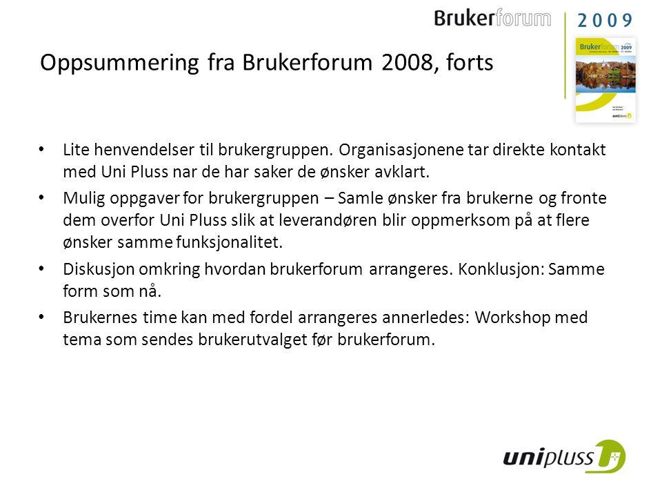 Oppsummering fra Brukerforum 2008, forts Lite henvendelser til brukergruppen. Organisasjonene tar direkte kontakt med Uni Pluss nar de har saker de øn